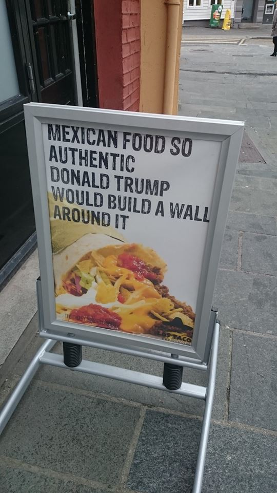 Mexican food so authentic, Donald Trump would build a wall around it