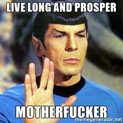 Live long and prosper, motherfucker